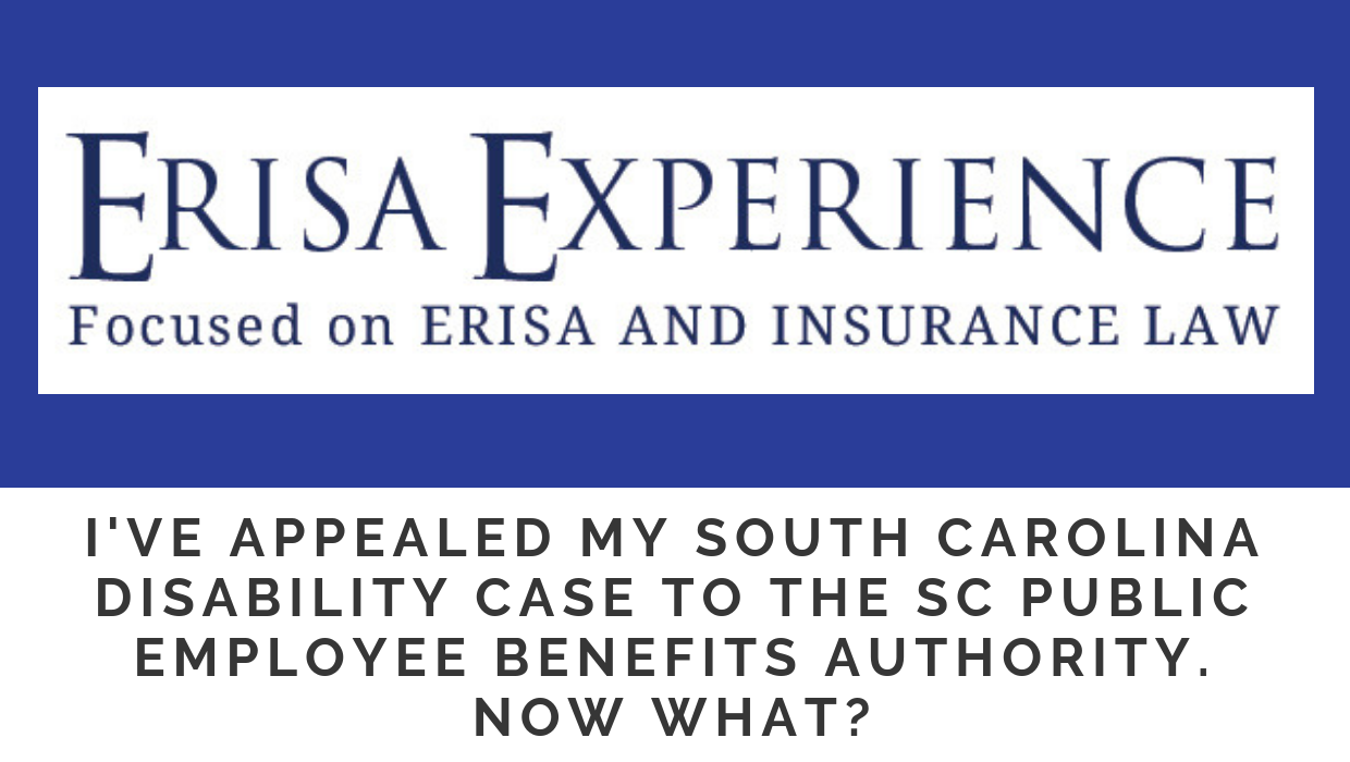 I've appealed my South Carolina disability case to the SC Public Employee Benefits Authority.  Now what?